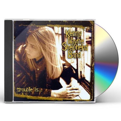 Kenny Wayne Shepherd TROUBLE IS CD