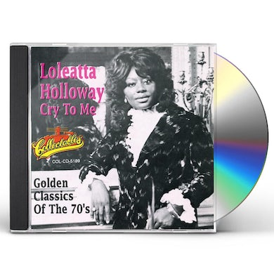 Loleatta Holloway CRY TO ME: GOLDEN CLASSICS OF THE 70'S CD