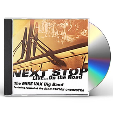Mike Vax NEXT STOP: LIVE ON THE ROAD CD