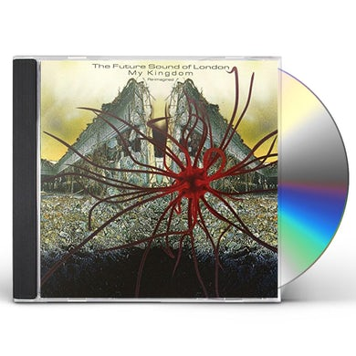 The Future Sound Of London MY KINGDOM CD