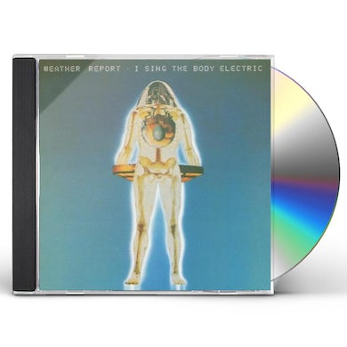Weather Report I SING THE BODY ELECTRIC CD