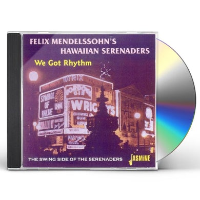 Felix Mendelssohn WE GOT RHYTHM: SWING SIDE OF THE SERENADERS CD
