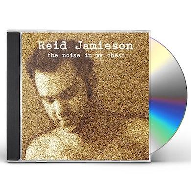 Reid Jamieson NOISE IN MY CHEST CD