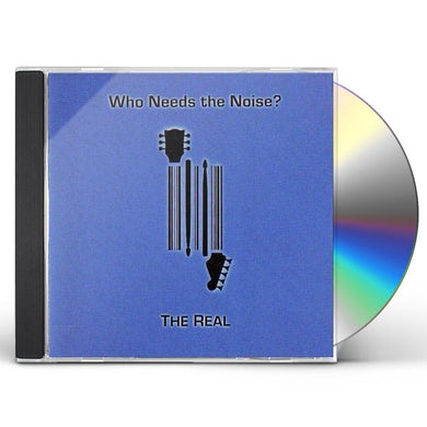 real WHO NEEDS THE NOISE? CD