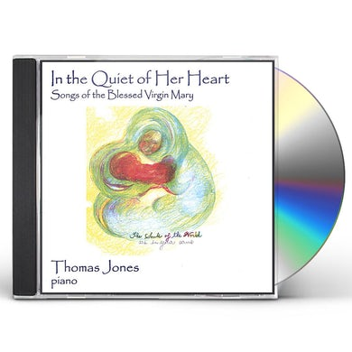 Thomas Jones IN THE QUIET OF HER HEART-SONGS OF THE BLESSED VIR CD
