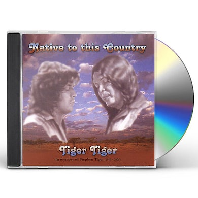 Tiger Tiger NATIVE TO THIS COUNTRY CD