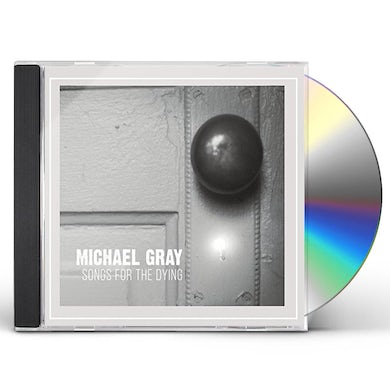 Michael Gray SONGS FOR THE DYING CD