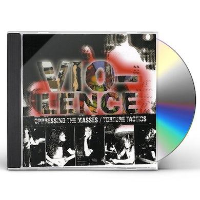 Vio-lence OPPRESSING THE MASSES / TORTURE TACTICS CD