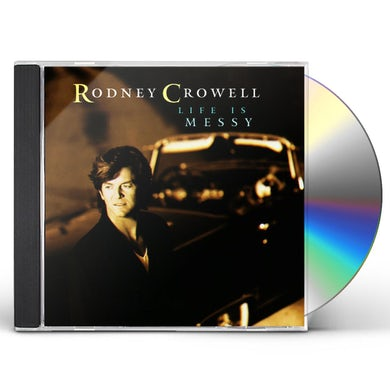 Rodney Crowell LIFE IS MESSY CD