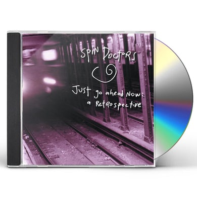 Spin Doctors JUST GO AHEAD NOW: A RETROSPECTIVE CD