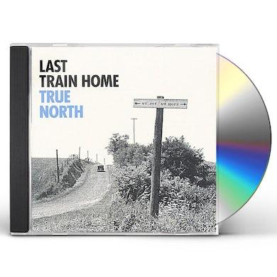 Last Train Home TRUE NORTH CD