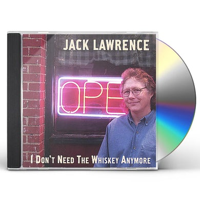 Jack Lawrence I DON'T NEED THE WHISKEY ANYMORE CD