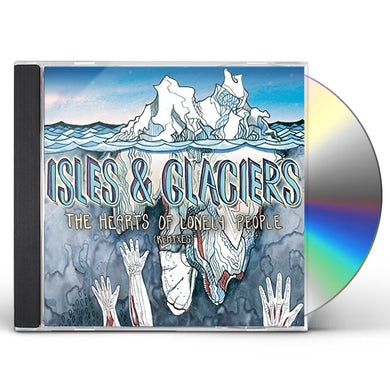 Isles & Glaciers HEARTS OF LONELY PEOPLE CD