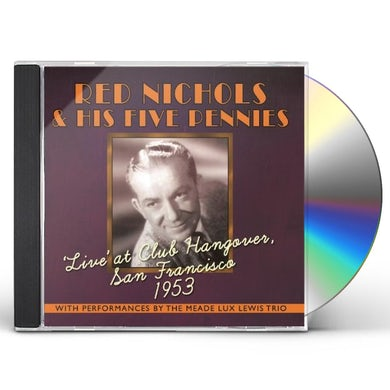 Red Nichols & His Five Pennies LIVE AT CLUB HANGOVER: SAN FRANCISCO 1953 CD