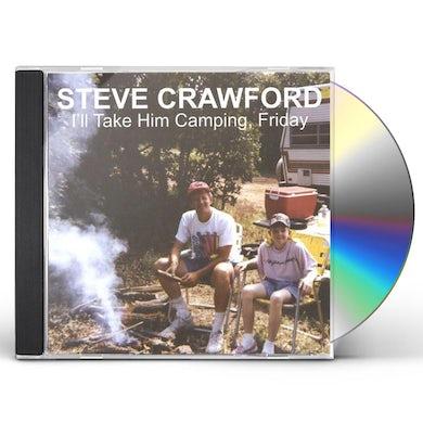Steve Crawford I'LL TAKE HIM CAMPING FRIDAY CD