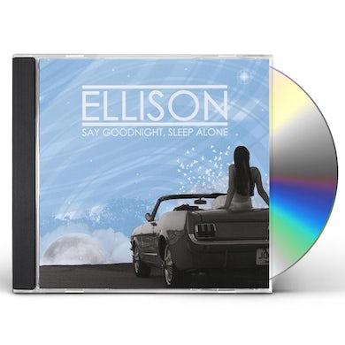 Ellison SAY GOODNIGHT SLEEP ALONE CD