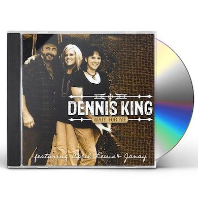 Dennis King WAIT FOR ME CD