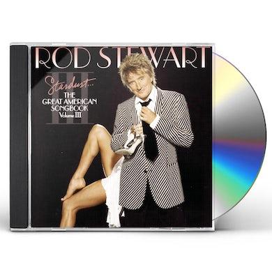 Rod Stewart STARDUST: THE GREAT AMERICAN SONGBOOK VOL III CD
