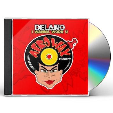 Delano I WANNA WORK U CD