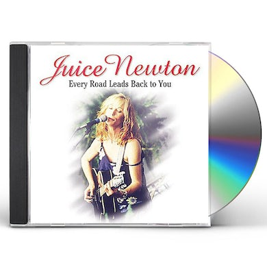 Juice Newton EVERY ROAD LEADS BACK TO YOU CD