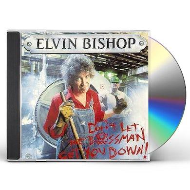 Elvin Bishop DON'T LET THE BOSSMAN GET YOU DOWN CD