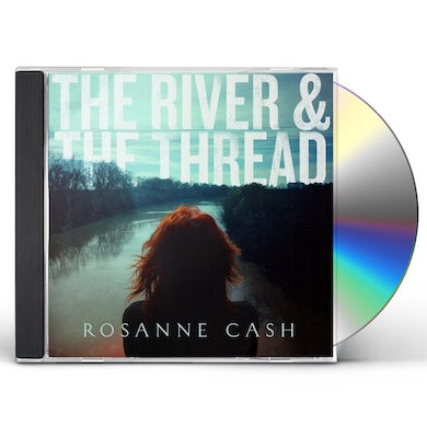 Rosanne Cash RIVER & THE THREAD CD