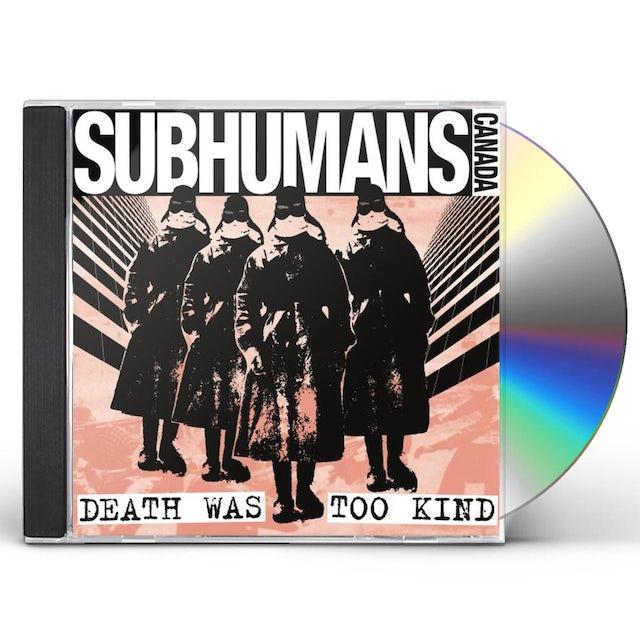 Subhumans DEATH WAS TOO KIND CD