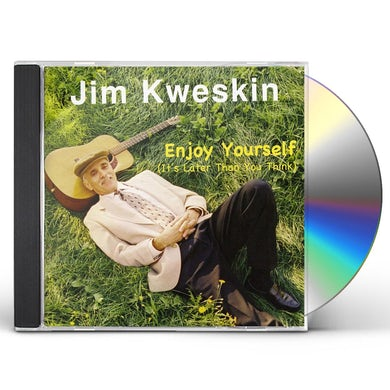 Jim Kweskin ENJOY YOURSELF (IT'S LATER THAN YOU THINK) CD