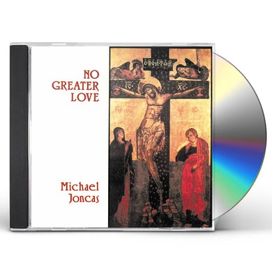 Michael Joncas NO GREATER LOVE CD