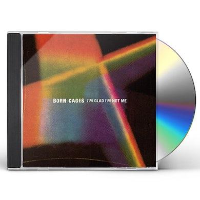 Born Cages I'M GLAD I'M NOT ME CD