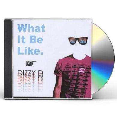 Dizzy D WHAT IT BE LIKE CD