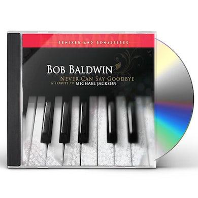 Bob Baldwin NEVER CAN SAY GOODBYE: TRIBUTE TO MICHAEL JACKSON CD