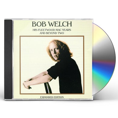 Bob Welch HIS FLEETWOOD MAC YEARS AND BEYOND TWO CD
