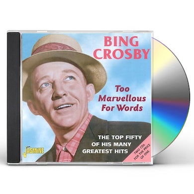 Bing Crosby TOO MARVELLOUS FOR WORDS: TOP FIFTY OF HIS G.H. CD