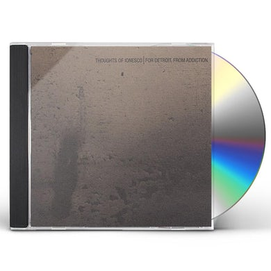 Thoughts of Ionesco FOR DETROIT FROM ADDICTION CD