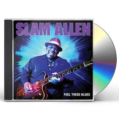 Slam Allen FEEL THESE BLUES CD