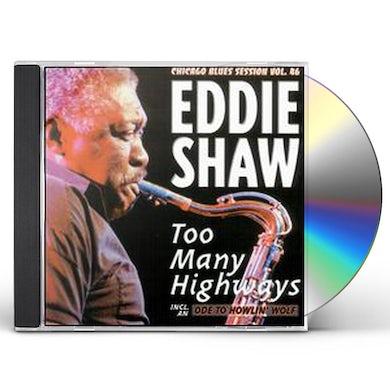 Eddie Shaw TOO MANY HIGHWAYS CD