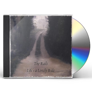 Rails LIFE'S A LONELY RIDE CD