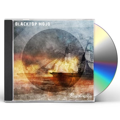 Blacktop Mojo BURN THE SHIPS CD