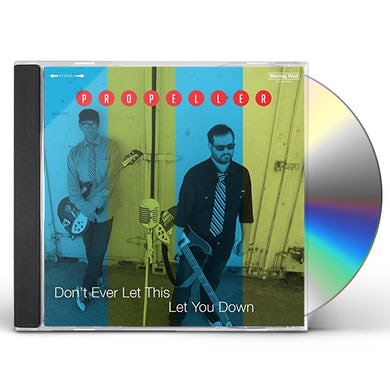 Propeller DON'T EVER LET THIS LET YOU DOWN CD