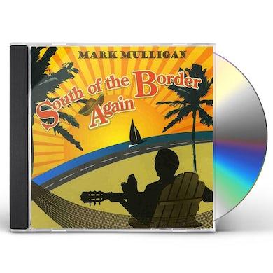 Mark Mulligan SOUTH OF THE BORDER AGAIN CD