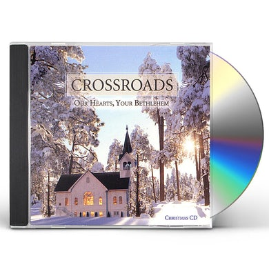 Crossroads OUR HEARTS YOUR BETHLEHEM CD