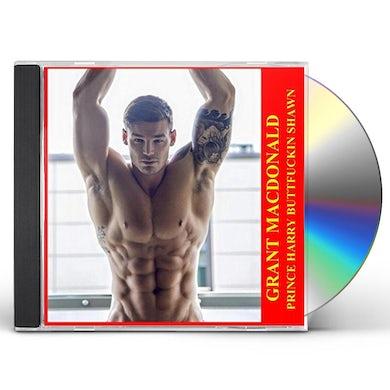 Grant MacDonald PRINCE HARRY BUTTFUCKIN SHAWN CD