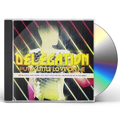 Delegation PUT A LITTLE LOVE ON ME CD