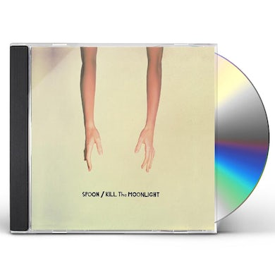 Spoon KILL THE MOONLIGHT CD
