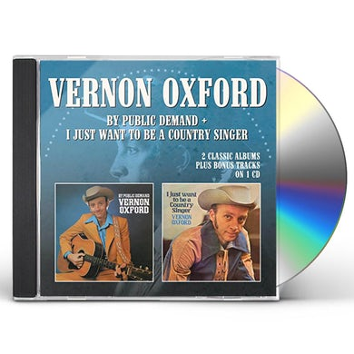Vernon Oxford BY PUBLIC DEMAND/I JUST WANT TO BE COUNTRY SINGER CD