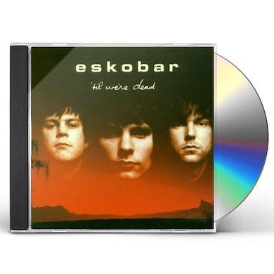 Eskobar TIL WE'RE DEAD CD
