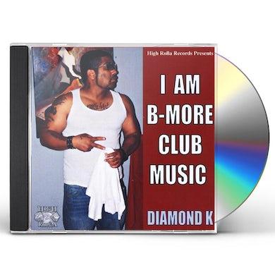 Diamond K I AM B-MORE CLUB MUSIC CD