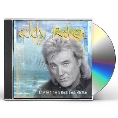 Eddy Raven LIVING IN BLACK & WHITE CD