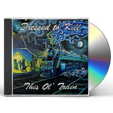Dressed to Kill THIS OL' TRAIN CD